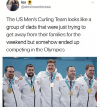 Funny, The Weekend, and Olympics: @alexissantoraaa  The US Men's Curling Team looks like a  group of dads that were just trying to  get away from their families for the  weekend but somehow ended up  competing in the Olympics Curling conspiracies