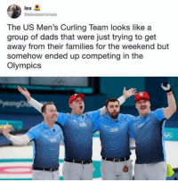 Competing: @alexissantoraaa  The US Men's Curling Team looks like a  group of dads that were just trying to get  away from their families for the weekend but  somehow ended up competing in the  Olympics  USA