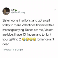 @madeinpoortaste is one of the best pages on IG😂: Alf  @AlfieJTurvey  Sister works in a florist and got a call  today to make Valentines flowers with a  message saying Roses are red, Violets  are blue, i have 10 fingers and tonight  your getting 2' ③③GD romance aint  dead  13/02/2018, 6:08 pm @madeinpoortaste is one of the best pages on IG😂