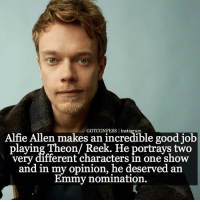 Memes, Portrayed, and Asoiaf: Alfie Allen makes an incredible good job  GOTCONFESS laying Theon/ Reek. He portrays two  different characters in one show  and in my opinion, he deserved an  Emmy nomination. . AGREE or DISAGREE❔ . ⚜AskFm and DM are closed, confessions that are sent in will be deleted⚜ ✨Confessions aren't mine!✨ . gameofthrones got gotconfess alfieallen theongreyjoy greyjoy theon asoiaf