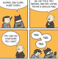 """Http, Sleepover, and Sleep: ALFRED, CAN CLARK  SLEEP OVER?  AS I'VE TOLD YOU  BEFORE, MAS TER WAYNE,  YOU'RE A GROWN MAN,  YAS  YOU CAN DO  WHATEVER  YOU WANT  YAS  YAS <p>Sleepover! via /r/wholesomememes <a href=""""http://ift.tt/2xmqXXE"""">http://ift.tt/2xmqXXE</a></p>"""