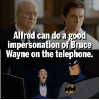 Alfred's the GOAT. Follow @marvelousfacts: Alfred can do a go  impersonation of Bruce  Wayne on the telephone. Alfred's the GOAT. Follow @marvelousfacts
