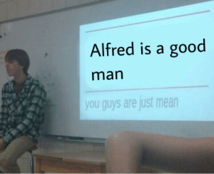 Tumblr, Blog, and Good: Alfred is a good  man  you guys are just mean insightful-radiance:  Don't @ me