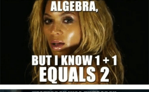 Funny, Lazy, and Meme: ALGEBRA,  BUT I KNOW 1+1  EQUALS 2 Lazy Coworker Thursday Work Meme Funny | www.galleryneed.com