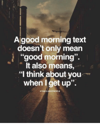 """Good Morning, Good, and Mean: Algood morning text  doesn't only mean  good morning  e It also means  """"I think about you  when get up"""".  GTHECLASSYPEOPLE"""