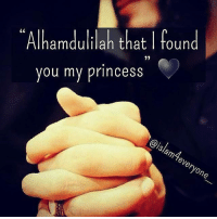 "Life, Memes, and Good: Alhamdulilah that I found  9)  you my princess  islam tever  yone Conversation of pious life partners♥ He told his wife: ""Alhamdulilah that I found you my princess"" ♥ she asked him: ""who guided you to find me?"" ""Allah (subhanahu wa ta'ala),through my prayer… I always used to make this Duaa: (O Allah grant me the woman to be my wife who You accept as a good servant). ""I was waiting for you"" said the wife after a moment of silence. ""how?"" asked the husband smiling ""I always used to make this Duaa in my prayer:(O Allah grant me the man You accept as a good servant) May Allah grant us all pious and righteous spouses whom Allah accepts as good servants, Aameen♥"