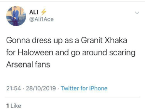 Brilliant 😂😂 https://t.co/vcybv9T6xB: ALI  @Ali1Ace  Gonna dress up as a Granit Xhaka  for Haloween and go around scaring  Arsenal fans  21:54 28/10/2019 Twitter for iPhone  1 Like Brilliant 😂😂 https://t.co/vcybv9T6xB
