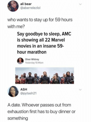 Ali, Ash, and Dank: ali bear  @aberrelezlol  who wants to stay up for 59 hours  with me?  Say goodbye to sleep, AMC  is showing all 22 Marvel  movies in an insane 59  hour marathon  Oliver Whitney  Yesterday 10:44am  ASH  @pytash21  A date. Whoever passes out fromm  exhaustion first has to buy dinner or  something My body is ready.