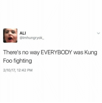 Ali, Memes, and Lightning: ALI  @imhungryok  There's no way EVERYBODY was Kung  Foo fighting  2/10/17, 12:42 PM I came to that conclusion fast as lightning