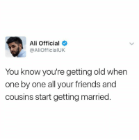 I swear recently everyone is getting married? 🙄😂😳🙁🤧: Ali Official  @Ali OfficialUK  You know you're getting old when  one by one all your friends and  cousins start getting married I swear recently everyone is getting married? 🙄😂😳🙁🤧