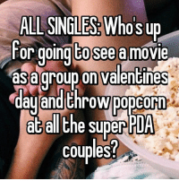 Hi 🙋: ALI SINGLES: Who's up  For going tosee amovie  asa group on Valentines  day and throw popcorn  at all the super  PDA  couples Hi 🙋