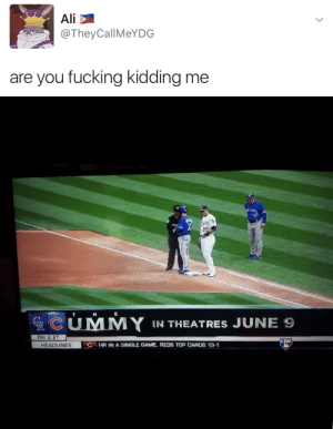 Ali, Fucking, and Love: Ali  @TheyCallMeYDG  are you fucking kidding me   RCUMY IN THEATRES JUNE Ss  FRI. 2 ET  LIVE  HEADLINES  C HR IN A SINGLE GAME, REDS TOP CARDS 13-1 twitterlols:  I love sports