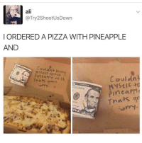 Pineapples don't go on pizza 🍕 . @DOYOUEVEN 👈🏼 FREE SHIPPING on ALL ORDERS! 🚚 🎉link in BIO ✔️: ali  Try 2ShootUsDown  ORDERED A PIZZA WITH PINEAPPLE  AND  rin  e Pineafrit on  it  gross.  Couldnt  Mystic  Darry  010215566 B  Pinta PTI Pineapples don't go on pizza 🍕 . @DOYOUEVEN 👈🏼 FREE SHIPPING on ALL ORDERS! 🚚 🎉link in BIO ✔️