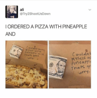 Ali, Pizza, and Girl: ali  @Try2ShootUsDown  I ORDERED A PIZZA WITH PINEAPPLE  AND  Couldnt bring  Pimcarre on 14  pinearrie on 14  Couldnt  bulan  Tnas gross  SorM  10215566  Pimeaprl  Tnats g  sorr  Sorri Who agrees? Comment your answer and we'll see who wins 🍕👇🏼
