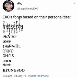 EXO memes: alia;  @keepshiningEXO  EXO's fonts based on their personalities:  OHnS  CHEN  xiumin  KYUNGSOO  6:35 pm 13 May 19 Twitter for iPhone EXO memes