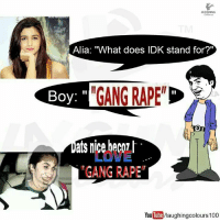 Alia What Does Idk Stand For Boy Gang Rape Ats N Gang Rape You