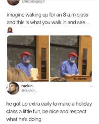 Love, Respect, and Nice: alicollegegirl  imagine waking up for an 8 a.m class  and this is what you walk in and see...  51  IG: @pubity  ruckin  @ruckin  he got up extra early to make a holiday  class a little fun, be nice and respect  what he's doing Have to love lecturers that try this hard