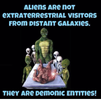 Aliens: ALIenS ARe nOT  eXTRATeRReSTRIAL VISITORS  FROm DISTAnT GALAXIes.  THeY ARe Demonic EnTITIes!