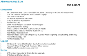 """[Help] Would you take this deal / config ? What are your thoughts?: Alienware Area 51m  EUR 1.514,73  Composants  1  9th Generation Intel Core i7-9700 (8-Core, 12MB Cache, up to 4.7GHZ w/ Turbo Boost)  17.3"""" FHD (1920 x 1080) 60Hz Anti-Glare IPS Display  Dark Side of the Moon  16GB (2x 8GB) DDR4 at 2400MHZ  1  1  1  1TB (+8GB SSHD) Hybrid Drive  Power Cord (UK)  180W Power Adapter and 180W Power Adapter  Lithium Ion (90 Wh) Battery  NVIDIA GeForce RTX 2060 6GB GDDR6 (OC Ready)  2  1  1  1  1  Killer 1550 802.11ac 2x2 WiFi and Bluetooth 5.0  Killer N1550 Wireless driver  1  1  Alienware TactX keyboard with per-key RGB LED AlienFX lighting, anti-ghosting, and N-Key  rollover technology UK  McAfee(R) 30day Trial  1  Logiciel  1  Windows 10 Home 64bit English, Dutch, French, German, Italian  Microsoft Office 30 Day Trial - Excludes Office License  Additional Software Alienware Area 51m  1  1  Service  1  1Y Premium Support and Onsite Service Upgrade  1Y Collect and Return Service  1 [Help] Would you take this deal / config ? What are your thoughts?"""
