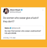 7/11, Fuck, and Metro: Alison Moyet  @AlisonMoyet  Do women who swear give a fuck if  they don't?  Metro@MetroUK  Do men find women who swear unattractive?  trib.al/hJWAllk  1/17/18, 7:11 AM