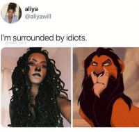 Memes, 🤖, and Ent: aliya  @aliyawill  I'm surrounded by idiots.  @will_ent  WI @aliya.will