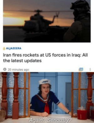 Oh boy I can't wait to go to WAH: ALJAZEERA  Iran fires rockets at US forces in Iraq: All  the latest updates  O 20 minutes ago  Again? Seriously? Oh boy I can't wait to go to WAH