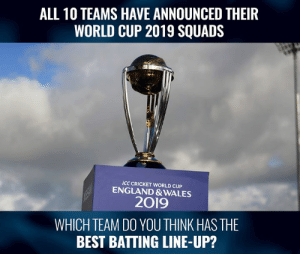 England, Memes, and World Cup: ALL 10 TEAMS HAVE ANNOUNCED THEIR  WORLD CUP 2019 SQUADS  ICC CRICKET WORLD CUP  ENGLAND & WALES  2019  WHICH TEAM DO YOU THINK HASTHE  BEST BATTING LINE-UP? What's your pick.