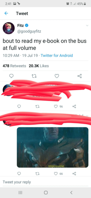 Android, Twitter, and Book: all 45%  2:41  Tweet  Fitz  @goodguyfitz  bout to read my e-book on the bus  at full volume  10:29 AM 19 Jul 19 Twitter for Android  478 Retweets 20.3K Likes  96  Impossible  66  Tweet your reply  O  II Madlad fitz
