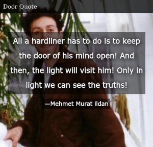 SIZZLE: All a hardliner has to do is to keep the door of his mind open! And then, the light will visit him! Only in light we can see the truths!