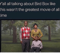Movie, Trendy, and Box: 'all all talking about Bird Box like  his wasn't the greatest movie of all  ime What y'all doing up at these hours @larnite