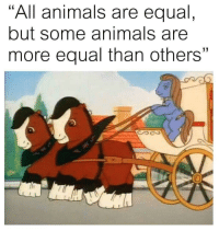 "Animals, Tumblr, and Blog: ""All animals are equal,  but some animals are  more equal than others"" memehumor:  Why they got 2 be brown?"