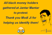 Memes, Protest, and 🤖: All black money holders  gathered at Jantar Mantar  to protest.  Thank you Modi Ji for  helping us identify them!  NAMO Seriously, thank you PM Modi!