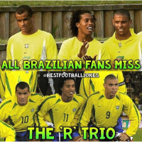 Football, Memes, and True: ALL BRAZILIAN FANS MISS  BESTFOOTBALLJOKES  10  THE TR TRIO True ☹️ 🔺FREE LIVE FOOTBALL APP -> LINK IN BIO!! Follow ➡️ @bestfootballjokes