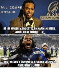 New Richard Sherman Direct TV Ad.: ALL CONFE  ONSHIP  CHAMPIONS  HI, IM HUMBLE & EDUCATED RICHARD SHERMAN,  ANDI HAVE DIRECT TV  @NFL MEMES  NEL  AND IM LOUD & OBNOXIOUS RICHARDSHERMANI  AND I HAVE CABLE! New Richard Sherman Direct TV Ad.