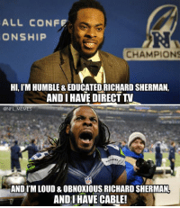 New Richard Sherman Direct TV Ad.: ALL CONFE  ONSHIP  CHAMPIONS  HI, IM HUMBLE & EDUCATED RICHARD SHERMAN,  AND HAVE DIRECT  @NFL MEMES  ANDIM LOUD & OBNOKIOUS RICHARD SHERMAN,  AND I HAVE CABLE! New Richard Sherman Direct TV Ad.