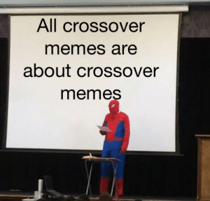Meme, Memes, and Dank Memes: All crossover  memes are  about crossover  memes A meme