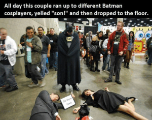 "Epic cosplayer trolling: All day this couple ran up to different Batman  cosplayers, yelled ""son!"" and then dropped to the floor.  r0  Tu Epic cosplayer trolling"