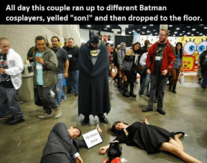 "This is the sort of cosplay I can get behind: All day this couple ran up to different Batman  cosplayers, yelled ""son!"" and then dropped to the floor.  THe This is the sort of cosplay I can get behind"