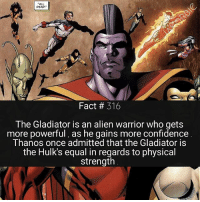 Who's a character who you'd like to see in the MCU ?🎬: ALL  DEAD  Fact # 316  The Gladiator is an alien warrior who gets  more powerful, as he gains more confidence  Thanos once admitted that the Gladiator is  the Hulk's equal in regards to physical  strength Who's a character who you'd like to see in the MCU ?🎬