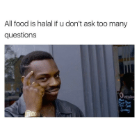 Memes, 🤖, and Sat: All food is halal if u don't ask too many questions Operim Mon TUL-Thur Tri -Sat Sunday 😩😩😩😩 ASTAGHSS - - - - - - classic instagood follow followme banter uk meme lol haha photooftheday me tbt happy fun nochill igdaily tagafriend igers 2017 comedy 420 omg funny love