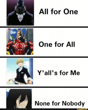 All for One ** One for All Y'all's for Me n None for Nobody – popular memes on the site iFunny.co #myheroacademia #animemanga #myheroacademia #all #one #yalls #me #none #nobody #pic: All for One  One for All  Y'all's for Me  None for Nobody  Ifunny.co All for One ** One for All Y'all's for Me n None for Nobody – popular memes on the site iFunny.co #myheroacademia #animemanga #myheroacademia #all #one #yalls #me #none #nobody #pic