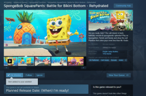 Community, Crime, and Hype: All Games> Adventure Games > SpongeBob Franchise SpongeBob SquarePants: Battle for Bikini Bottom - Rehydrated  SpongeBob SquarePants: Battle for Bikini Bottom - Rehydrated  Community Hub  StodiBa BATTLE  BikiNi BOTTOM  Rehydrated  Are you ready, kids? The cult classic is back,  faithfully remade in spongetastic splendor! Plat  SpongeBob, Patrick and Sandy and show the evil  Plankton that crime pays even less than Mr. Krabs.  No user reviews  ALL REVIEWS  (When) I'm ready!  RELEASE DATE:  Purple Lamp Studios  DEVELOPER:  PUBLISHER  THQ Nordic  Popular user-defined tags for this product:  Cult Classic  3D Platformer  Remake  Action  re  On Wishlist  View Your Queue  Follow  Ignore  Item added to your wishlist!  Is this game relevant to you?  This game is not yet available on Steam  Planned Release Date: (When) I'm ready!  This game doesn't look like other things Yep they are remastering battle for bikini bottom guys. HYPE :O THE NOSTALGIA OVERLOAD LETS GO