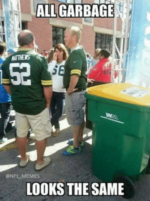 Green Bay Packers Memes | Funniest Packers Memes on the Internet: ALL GARBAGE  ATTHEWS  @NFL MEMES  LOOKS THE SAME Green Bay Packers Memes | Funniest Packers Memes on the Internet