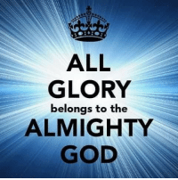 Praise His Mighty Name!!🙌🏼: ALL  GLORY  belongs to the  ALMIGHTY  GOD Praise His Mighty Name!!🙌🏼