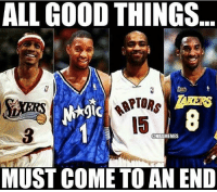 Sad but true. Vince Carter is the last one still playing.: ALL GOOD THINGS  RAPTO  ONBAMEMES  MUST COME TO AN END Sad but true. Vince Carter is the last one still playing.