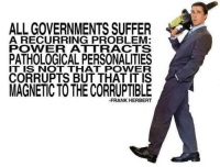 """Fucking, Tumblr, and Blog: ALL GOVERNMENTS SUFFER  A RECURRING PROBLEM:  POWER ATTRACTS  PATHOLOGICAL PERSONALITIES  IT IS NOT THAT POWER  CORRUPTS BUT THAT IT IS  MAGNETIC TO THE CORRUPTIBLE  -FRANK HERBERT <p><a href=""""http://ionosphere-negate.tumblr.com/post/33370303795"""" class=""""tumblr_blog"""">ionosphere-negate</a>:</p>  <blockquote><p>FUCKING THIS.</p></blockquote>"""