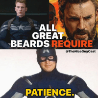 Beard, Memes, and Patience: ALL  GREAT  BEARDSREQUIRE  @TheNiceGuyCast  PATIENCE. Cap's beard is giving me the itch (no pun intended) to grow mine out again 😬😬😬 [Like•Follow•Play•@TheNiceGuyCast]