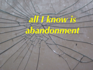 Abandonment: all I know is  abandonment