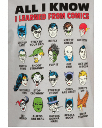 What's the greatest thing you learned from comic books? 📚 (via shirtrater.com): ALL I KNOW  LEARNED FROM COMICS  STAY UP STICK BY  BE FLY  KEEP IT GORSTER  GREEN  LATE  YOUR BRO  GET  ACT LIKE  BUSTA  SHOOT  FLIP IT  PAID  A BOSS  RYME STRAIGHT  HOT GIRLS  STOP  STRETCH  GIRLS  SURF'S  OWN CLOWNIN' IT OUT ARE CRAZY  UP  GET  ALIENS  HATERS  READ A  BRDIS  WEIRD  ARE REAL  GONNA  BOOK  THE WORD  HATE What's the greatest thing you learned from comic books? 📚 (via shirtrater.com)