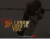 All I know of love is you.: ALL I KNOW  OF LOVE IS  YOU  Prakhar Sana  Like Love Quotes.com All I know of love is you.